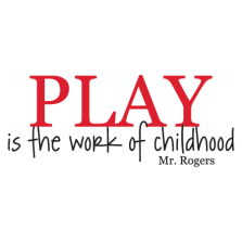 Play-is-the-work-of-childhood-Mr.-Rogers